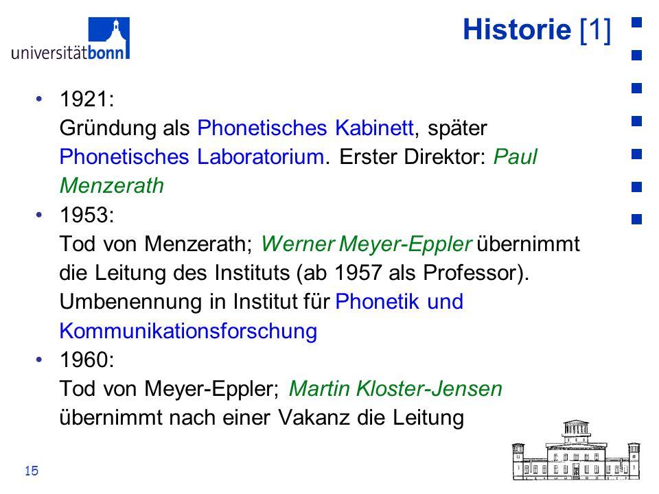 Historie [1] 1921: Gründung als Phonetisches Kabinett, später Phonetisches Laboratorium. Erster Direktor: Paul Menzerath.